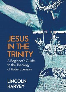 Lincoln Harvey – Theology of Robert Jenson