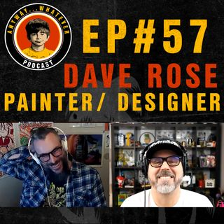 EP:57 Painter and Designer Dave Rose