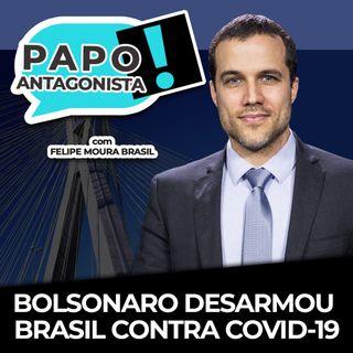 BOLSONARO DESARMOU BRASIL CONTRA COVID-19 - Papo Antagonista com Felipe Moura Brasil