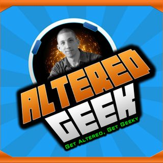Altered Geek - 134 - Strange Treks into Geekdom
