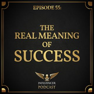 Episode 55: The Real Meaning Of Success