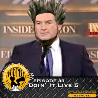 Episode 39: Doin' It Live 5