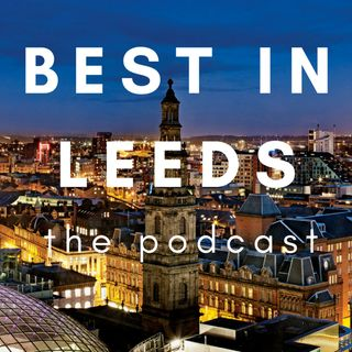 Best in Leeds: The Podcast