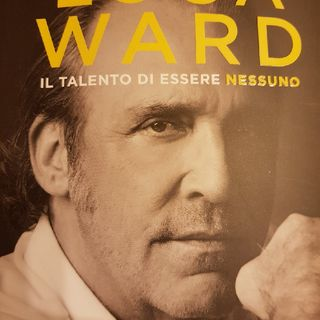 Luca Ward: Il Talento di Essere Nessuno - Dopo Mio Padre Fu Dura - Quinta Parte