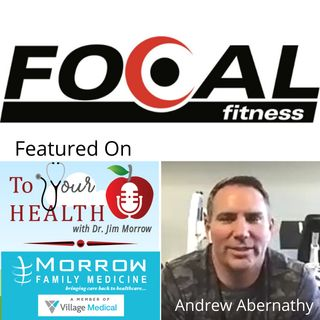 Exercise in a Pandemic, with Andrew Abernathy, Focal Fitness (Episode 50, To Your Health with Dr. Jim Morrow)
