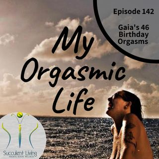 Gaia's 46 Orgasms on her Birthday - EP142