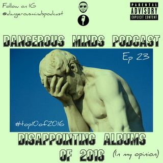 Dangerous Minds Podcast Ep. 23: Top 10 Disappointing Albums of 2016