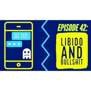 Episode 42: Libido and Bullshit