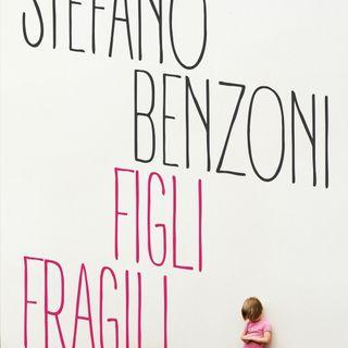 "Stefano Benzoni ""Figli fragili"""