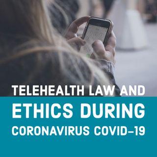 Telehealth Law and Ethics During Coronavirus COVID-19