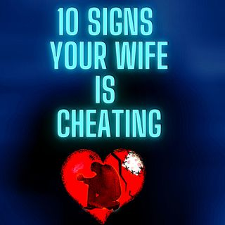 10 Signs Your Wife or Girlfriend Is Cheating on you