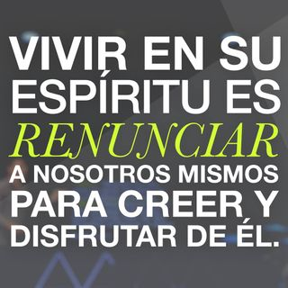 (6/6) Serie de Mensaje, sobre Él Espíritu Santo: 'VIVIENDO EN EL ESPIRITU'
