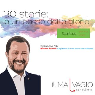 14 - Matteo Salvini: Capitano di una nave che affonda