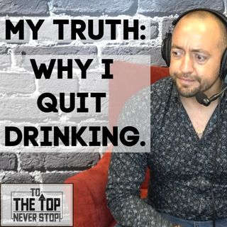 MY TRUTH: Why I Quit Drinking.