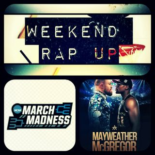 Weekend Rap Up Ep. 25: #MarchMadness is Here!