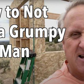 How to Not Die a Grumpy Old Man