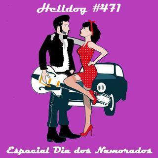 Musicast do Helldog #471 no ar! Especial Dia dos Namorados!