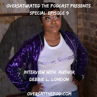 OverSaturated: The Podcast Special Episode 9 - Interview W/ Debbie L. London