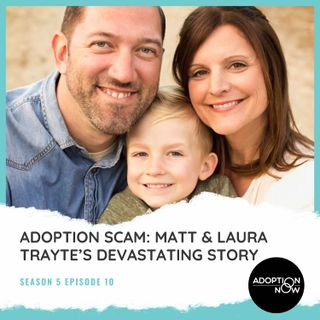 Adoption Scam: Matt & Laura Trayte's Devastating Story [S5E10]