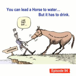 You Can Lead A horse To Water But It Has To Drink
