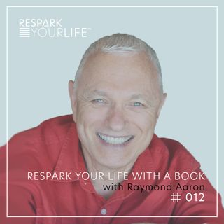 Respark Your Life with a Book with Raymond Aaron