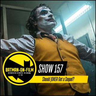 157 | Should JOKER Get a Sequel?