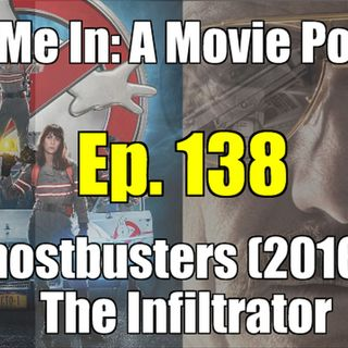 Ep. 138: Ghostbusters (2016) & The Infiltrator