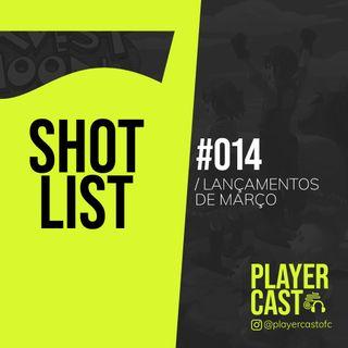 #014 - Shot List - Lançamentos de março