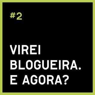 #2 Virei blogueira. E agora?