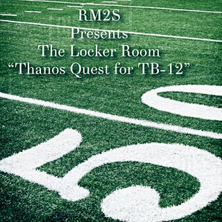 RM2S Presents The Locker Room Thanos Quest for TB-12 (Wootie Arrival) NSFW
