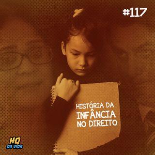 HQ da vida #117 - História da infância no Direito