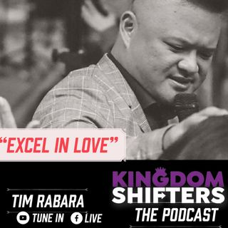 Kingdom Shifters The Podcast Evangelist Tim Rabara - Excel in Love