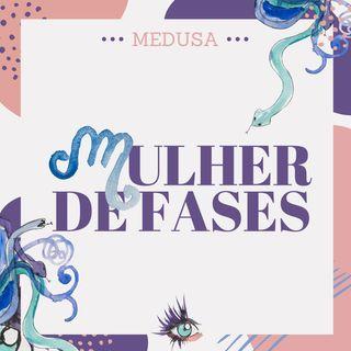 #12 Podcast Medusa - Mulher de fases