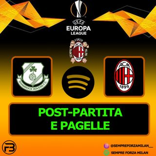 PAGELLE e Post-Partita | SHAMROCK ROVERS-MILAN 0-2