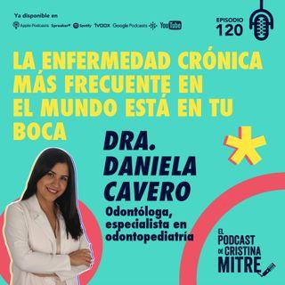 La enfermedad crónica más frecuente en el mundo está en tu boca con la Dra. Daniela Cavero. Episodio 120