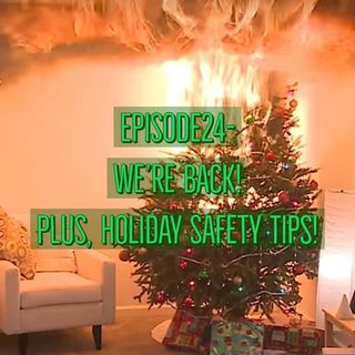 We're back! Plus, holiday safety tips!