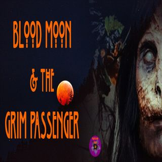 Blood Moon and the Grim Passenger | Podcast