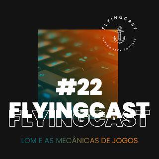 FlyingCast #22 - LoM e as mecânicas de jogos
