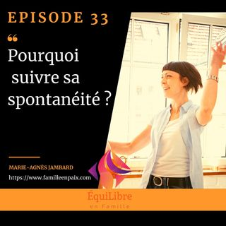 Episode 33 - Pourquoi suivre sa spontanéité ?