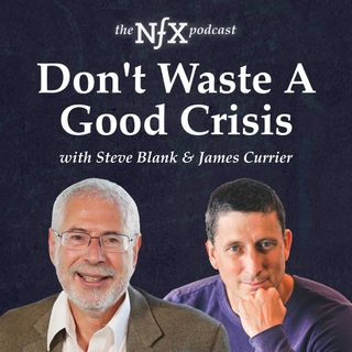 """Steve Blank on """"Don't Waste A Good Crisis"""""""