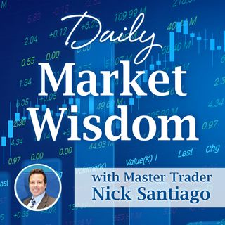 Daily Market Wisdom with Nick Santiago