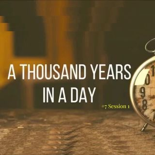 1 October 2018 - (#7 Session 1) A Thousand Years in a Day