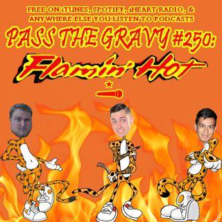 Pass The Gravy #250: Flamin' Hot