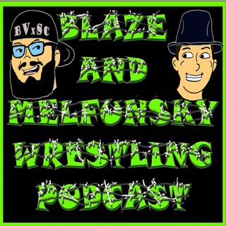 Blaze and Melfunsky Wrestling Podcast #81