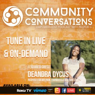 Deandra Dycus founder of Purpose 4 My Pain on Community Conversation Podcast Episode 2