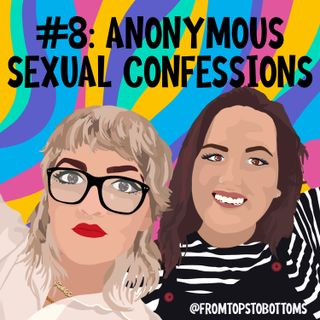 #8: Anonymous Sexual Confessions