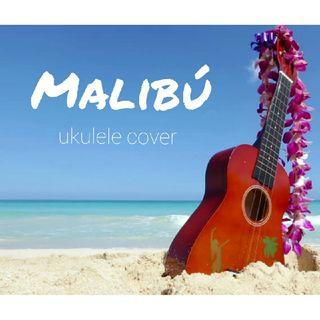 Malibu (Ukulele Cover)