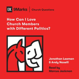 Full Audiobook: How Can I Love Church Members with Different Politics?