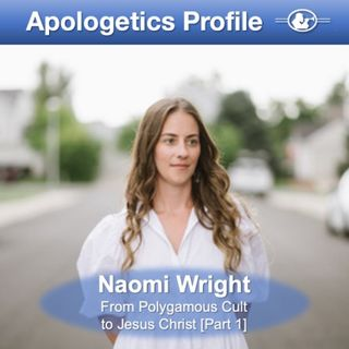 Episode 47: 47 Naomi Wright's Story - From Polygamous Cult to Jesus Christ (Part 1)