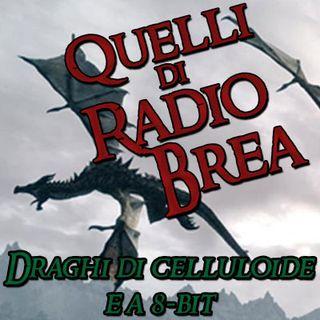 QUELLI DI RADIO BREA S5E01 - DRAGHI DI CELLULOIDE E A 8-BIT con FLAVIO ACQUILONE